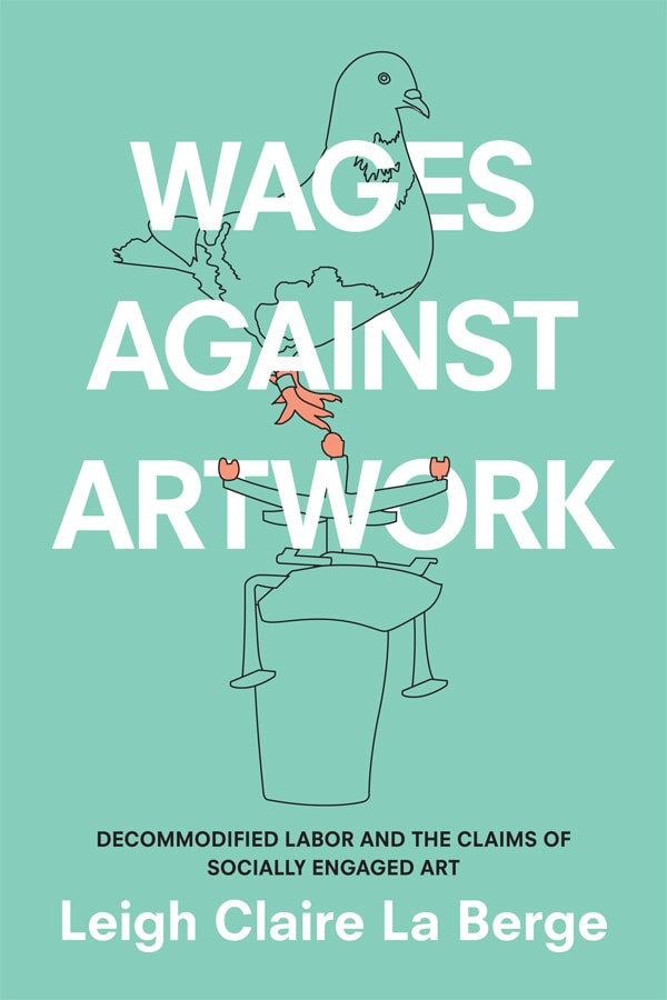 Leigh Claire La Berge: Wages Against Artwork