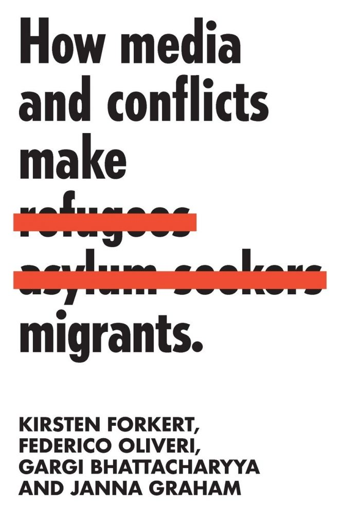 Forkert, Oliveri, Bhattacharyya, Graham: How media and conflicts make migrants
